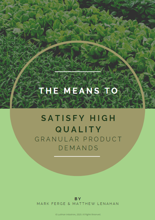 The means to satisfy high quality granular product demands